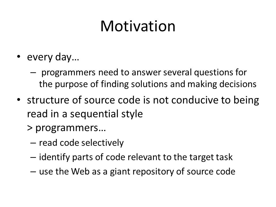 Motivation every day… – programmers need to answer several questions for the purpose of finding solutions and making decisions structure of source cod
