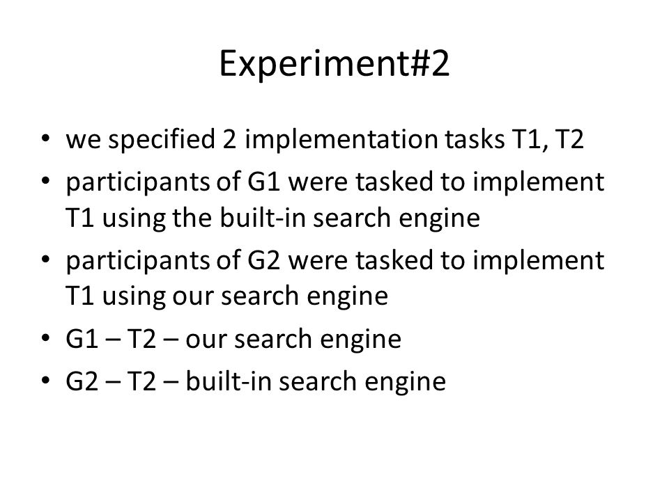 Experiment#2 we specified 2 implementation tasks T1, T2 participants of G1 were tasked to implement T1 using the built-in search engine participants o