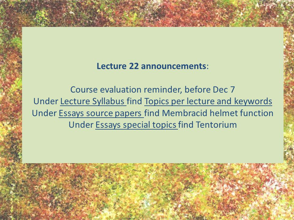 Lecture 22 announcements: Course evaluation reminder, before Dec 7 Under Lecture Syllabus find Topics per lecture and keywords Under Essays source pap