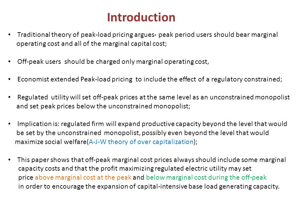Introduction Traditional theory of peak-load pricing argues- peak period users should bear marginal operating cost and all of the marginal capital cos