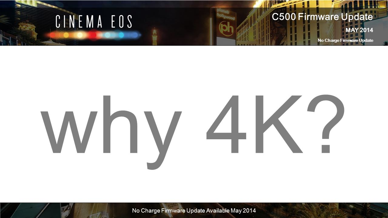 C500 Firmware Update MAY 2014 No Charge Firmware Update No Charge Firmware Update Available May 2014 why 4K