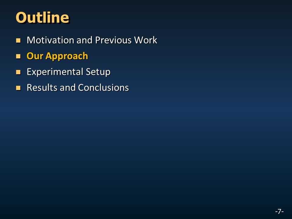 -7- Outline Motivation and Previous Work Motivation and Previous Work Our Approach Our Approach Experimental Setup Experimental Setup Results and Conc