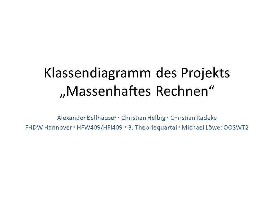 "Klassendiagramm des Projekts ""Massenhaftes Rechnen Alexander Bellhäuser  Christian Helbig  Christian Radeke FHDW Hannover  HFW409/HFI409  3."