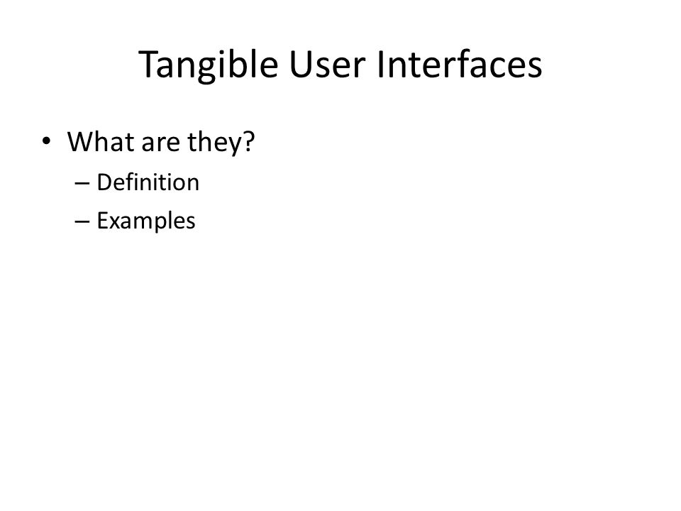 Tangible User Interfaces What are they – Definition – Examples