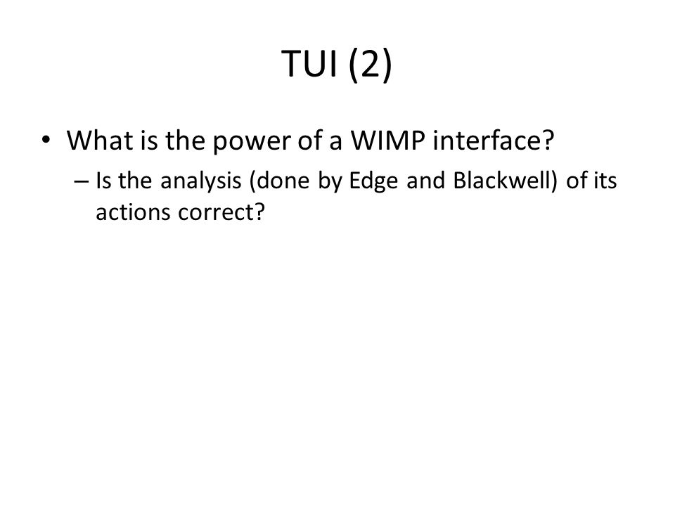 TUI (2) What is the power of a WIMP interface.