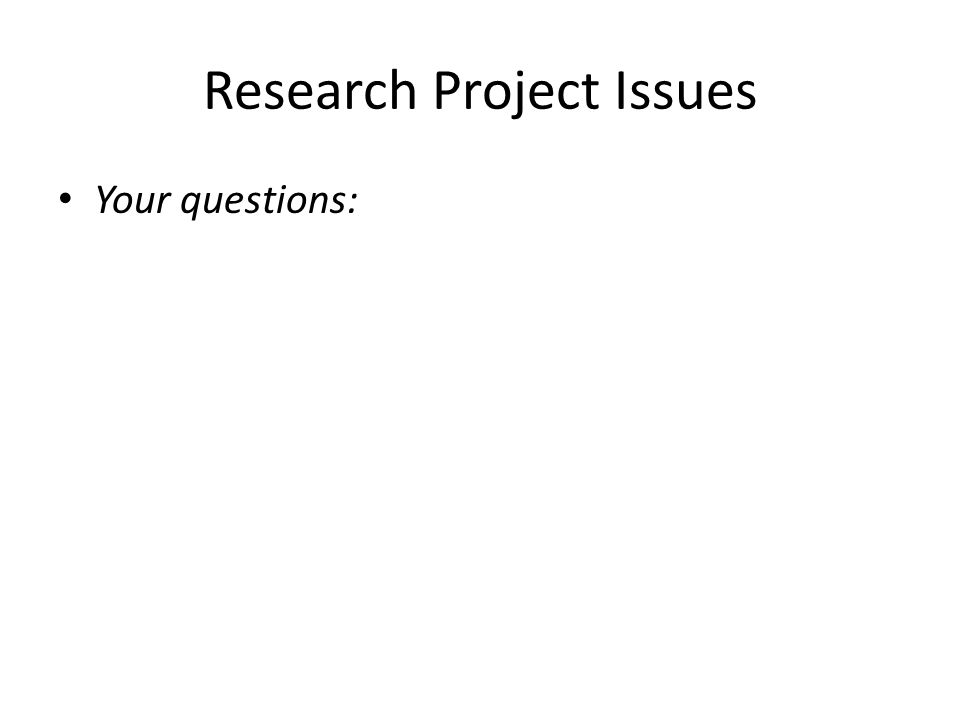 Research Project Issues Your questions: