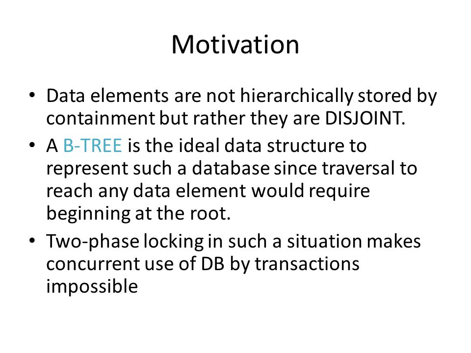 Motivation Data elements are not hierarchically stored by containment but rather they are DISJOINT.