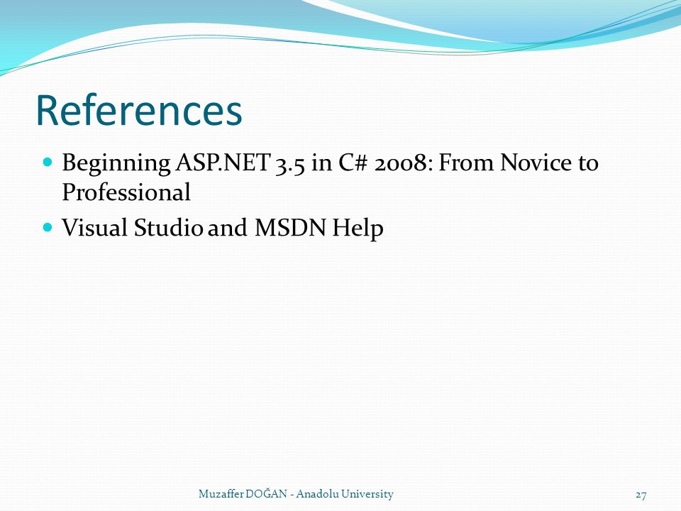 References Beginning ASP.NET 3.5 in C# 2008: From Novice to Professional Visual Studio and MSDN Help Muzaffer DOĞAN - Anadolu University27