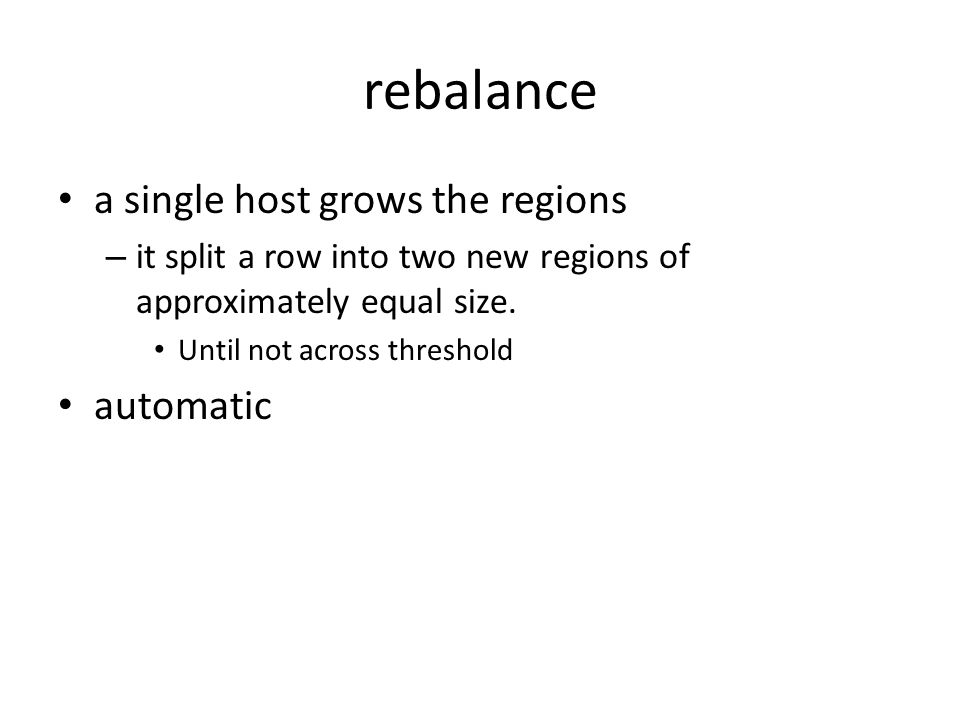 rebalance a single host grows the regions – it split a row into two new regions of approximately equal size.