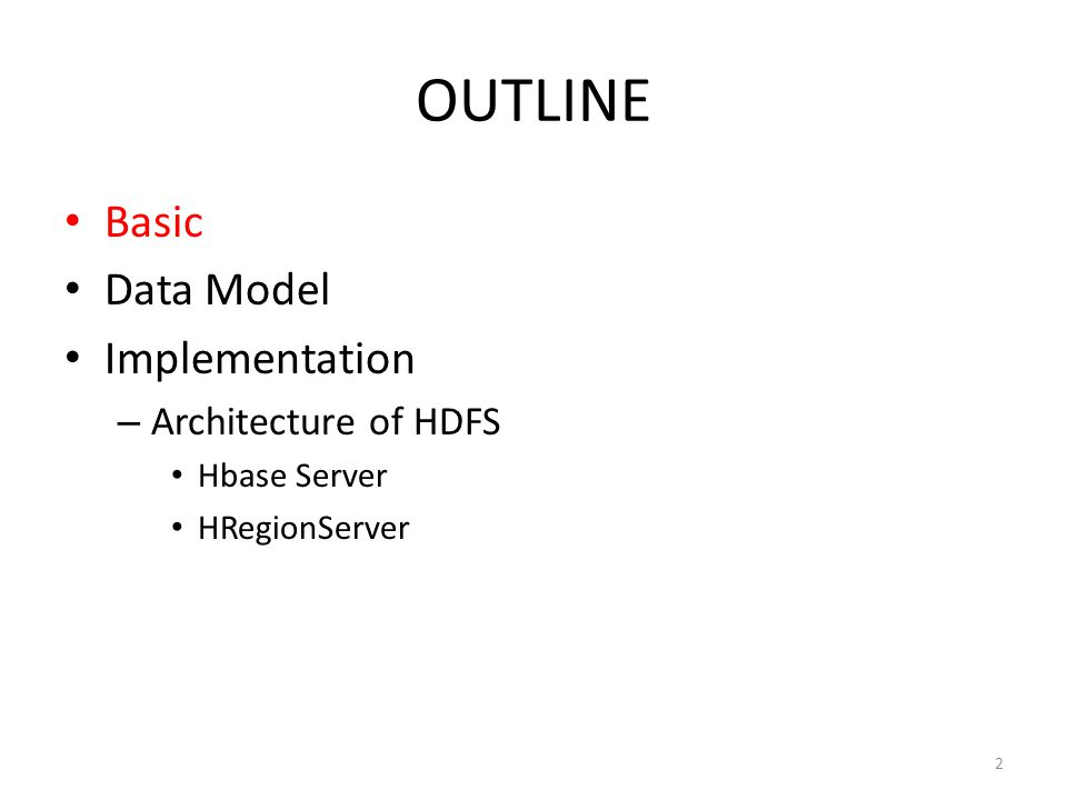 OUTLINE Basic Data Model Implementation – Architecture of HDFS Hbase Server HRegionServer 2