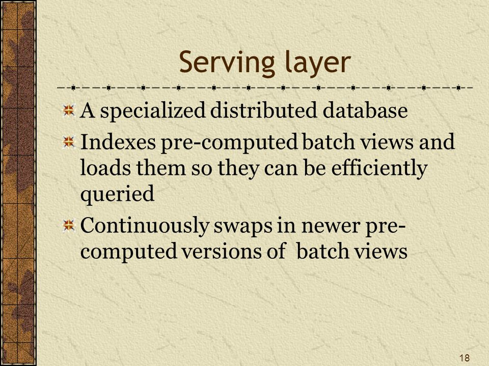 Serving layer Simple database Batch updates Random reads No random writes Low complexity Robust Predictable Easy to configure and manage 19