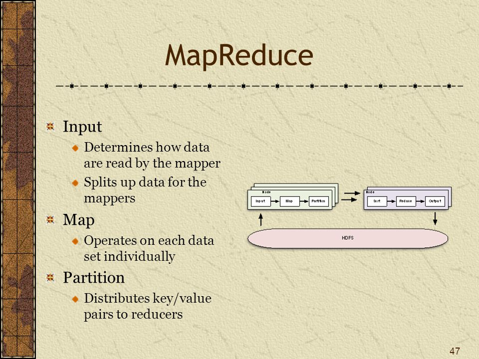 MapReduce Sort Sorts input for the reducer Reduce Consolidates key/value pairs Output Writes data to HDFS 48