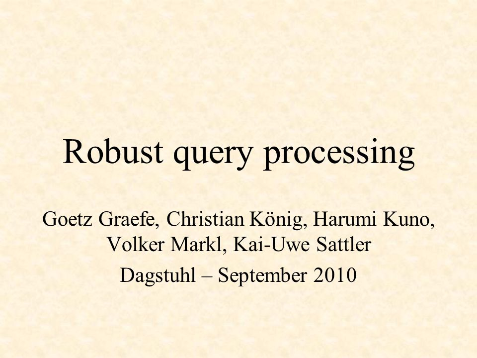 April 13, 2015Dagstuhl - Robust Query Processing2 Max-diff histograms True distribution Average value Equal width Equal area Max-diff Equal height?