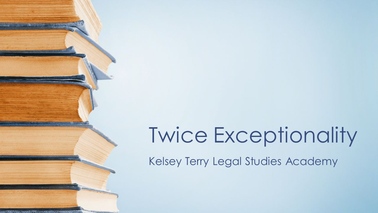 Twice Exceptionality Kelsey Terry Legal Studies Academy