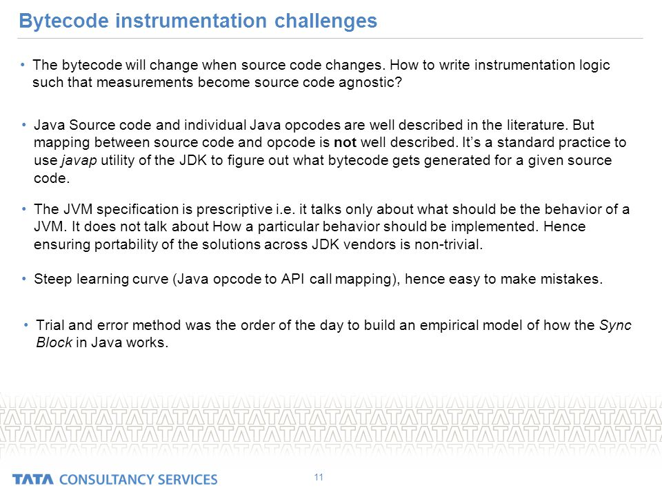Bytecode instrumentation challenges The bytecode will change when source code changes.