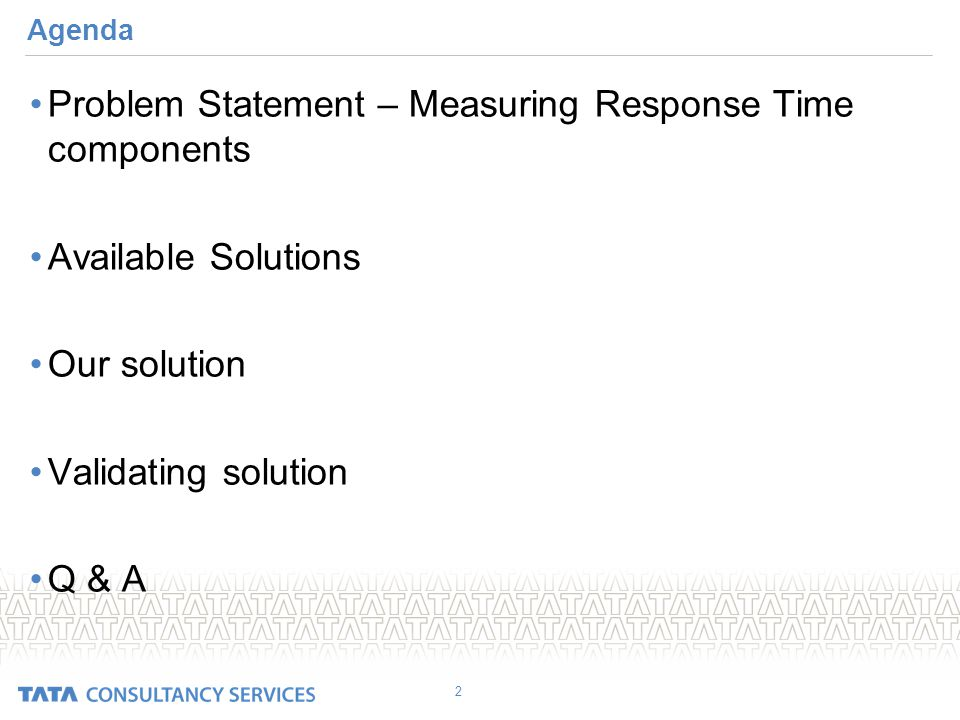 Agenda Problem Statement – Measuring Response Time components Available Solutions Our solution Validating solution Q & A 2