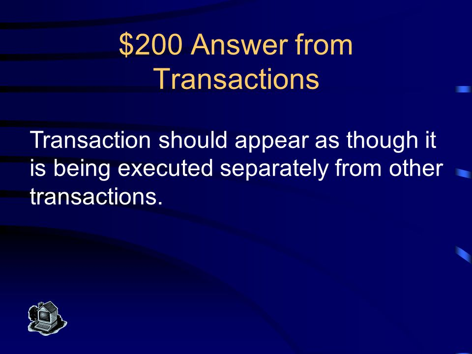 $100 Question from Transactions What is atomicity