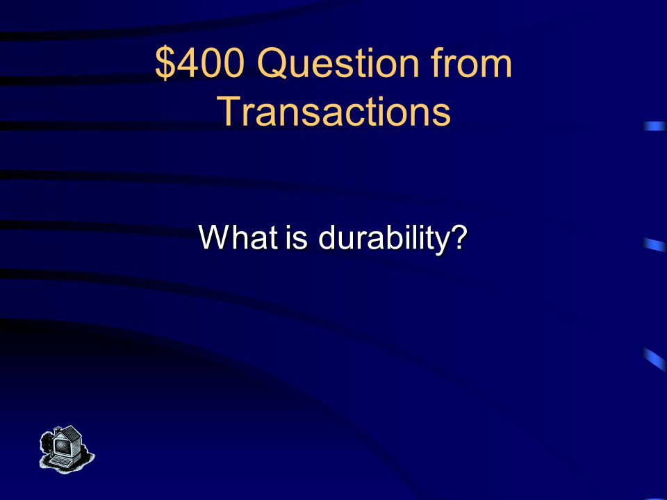 $400 Answer from Transactions Changes applied to the database by a committed transaction must persist, even if the system fails before all changes reflected on disk.