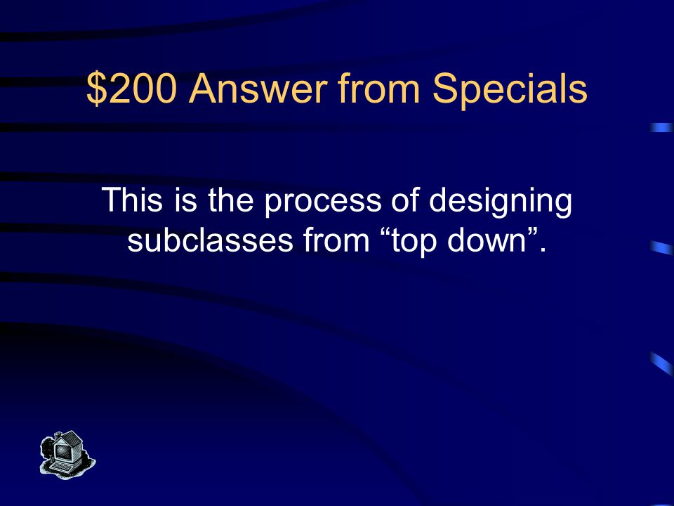 $100 Question from Specials What is a subclass