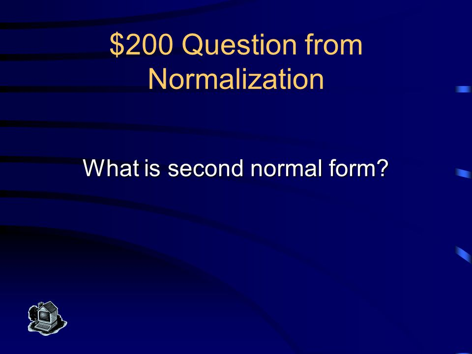 $200 Answer from Normalization This normal form eliminates subkeys where the subkey is part of a composite primary key..