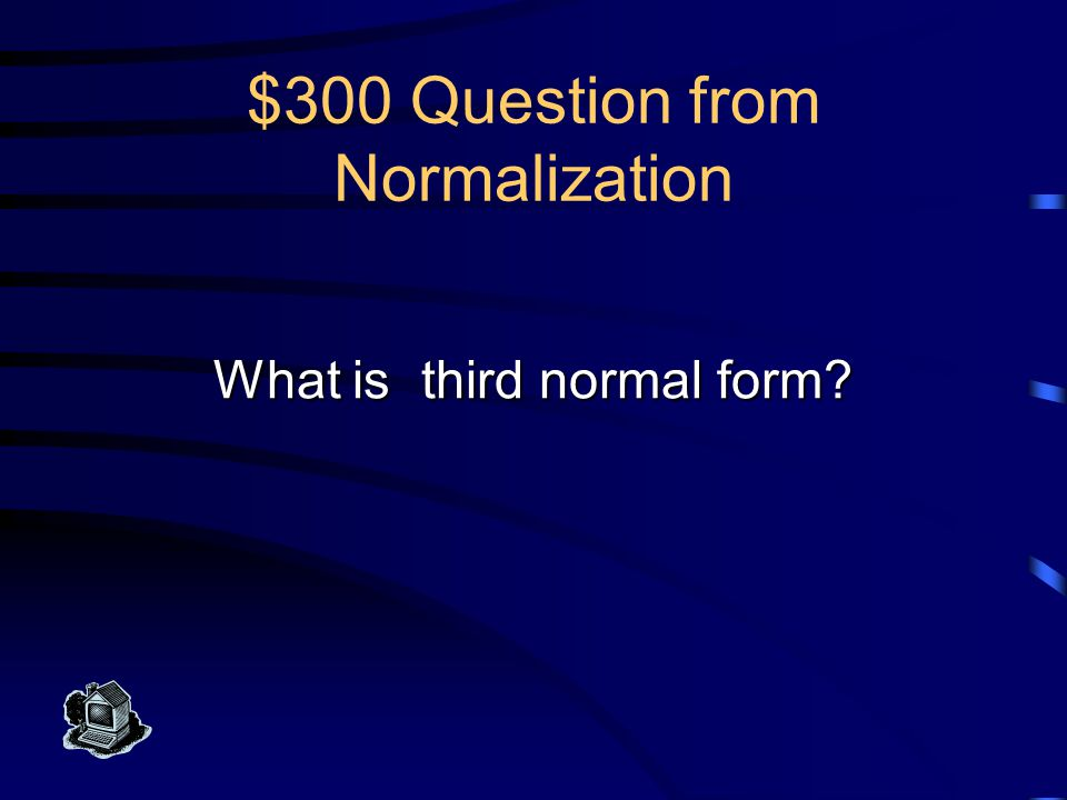 $300 Answer from Normalization This normal form eliminates subkeys where the subkey is not part of the primary key.