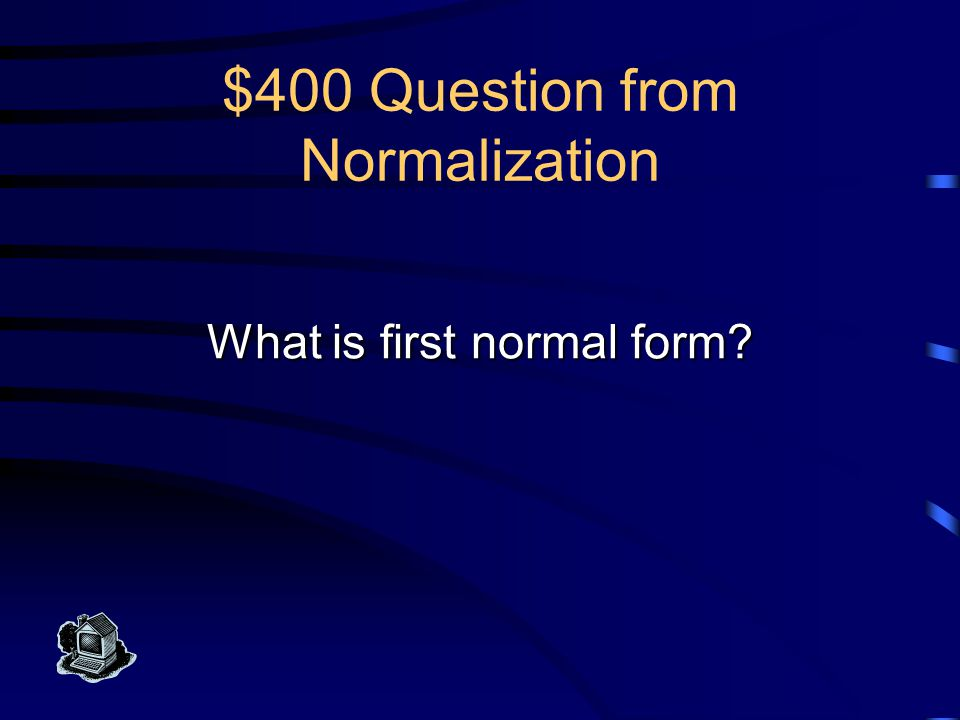 $400 Answer from Normalization This normal form eliminates multi- values attributes and repeated attributes.