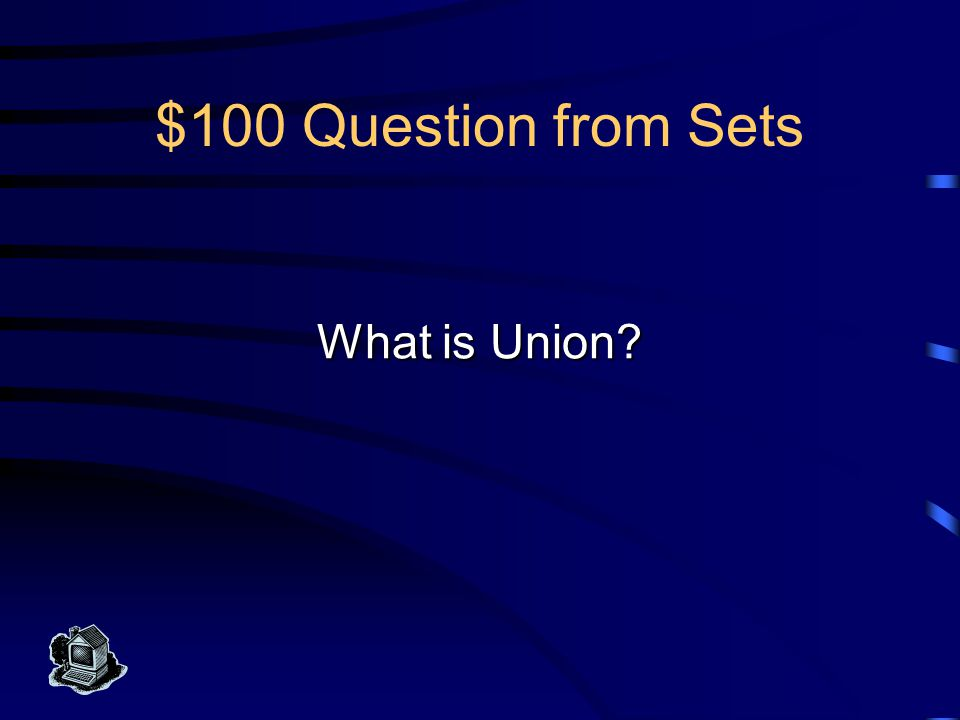 $100 Answer from Sets This includes members of either or both sets with no duplicates..