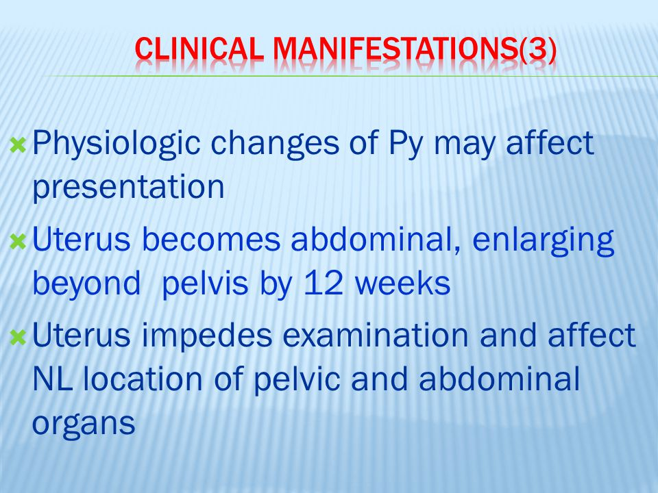  Physiologic changes of Py may affect presentation  Uterus becomes abdominal, enlarging beyond pelvis by 12 weeks  Uterus impedes examination and a