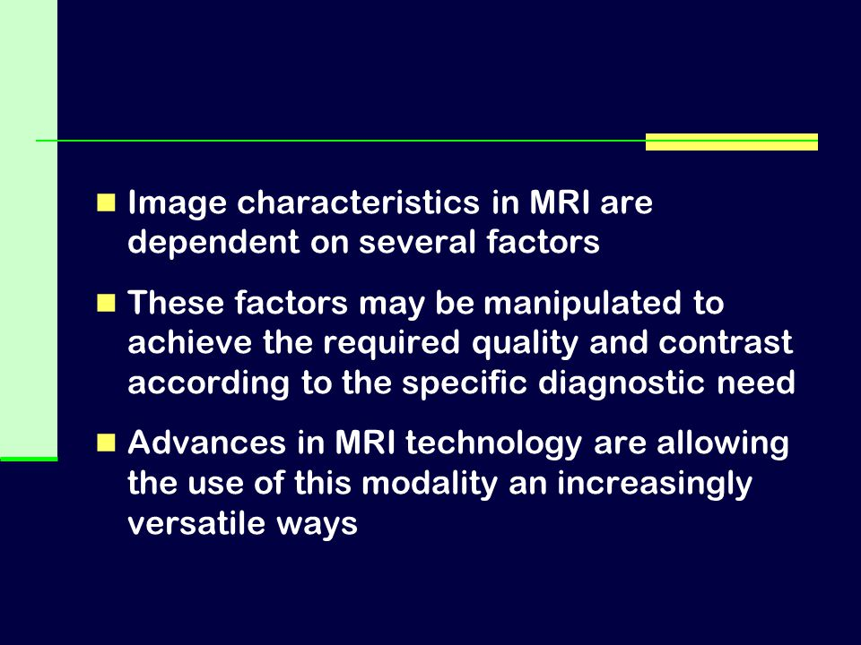 Image characteristics in MRI are dependent on several factors These factors may be manipulated to achieve the required quality and contrast according