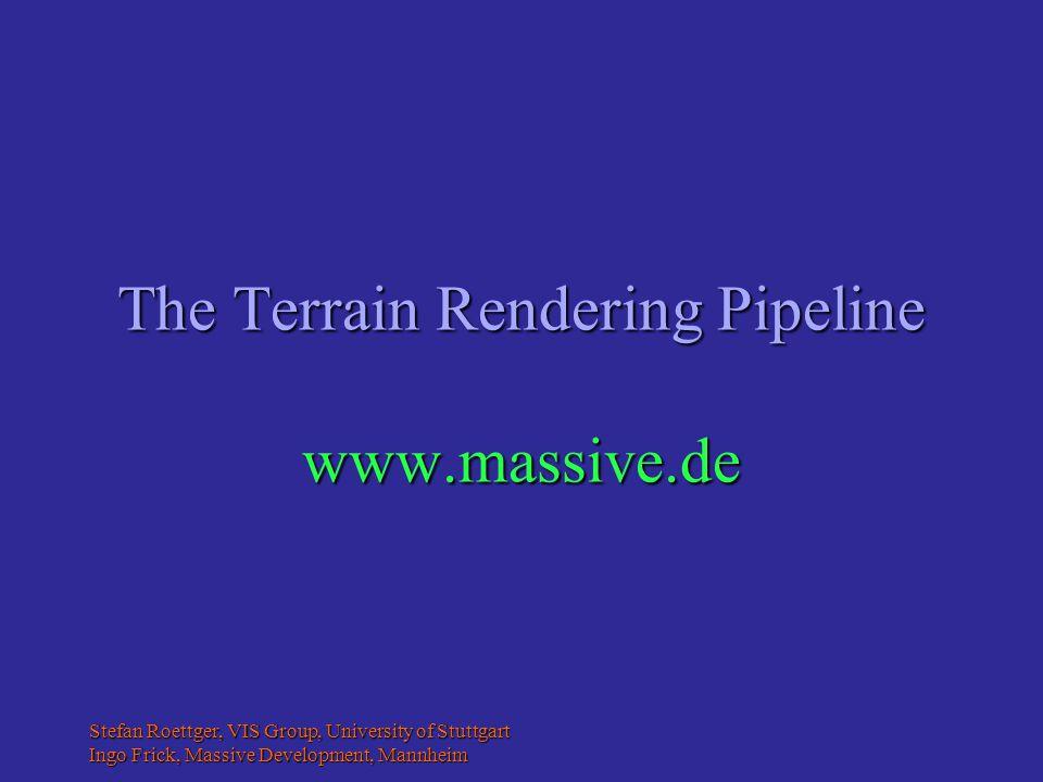 Stefan Roettger, VIS Group, University of Stuttgart Ingo Frick, Massive Development, Mannheim The Terrain Rendering Pipeline www.massive.de