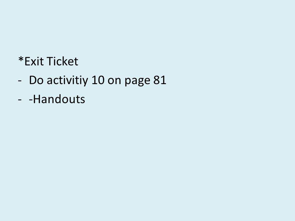 *Exit Ticket -Do activitiy 10 on page 81 --Handouts