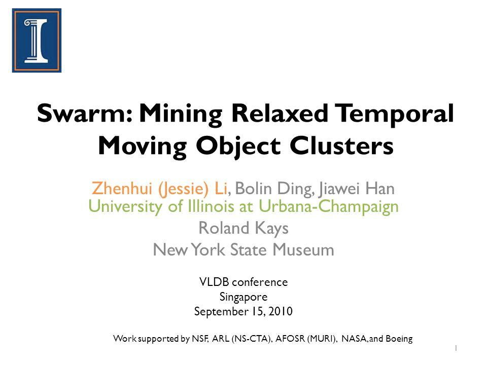 Swarm: Mining Relaxed Temporal Moving Object Clusters Zhenhui (Jessie) Li, Bolin Ding, Jiawei Han University of Illinois at Urbana-Champaign Roland Ka
