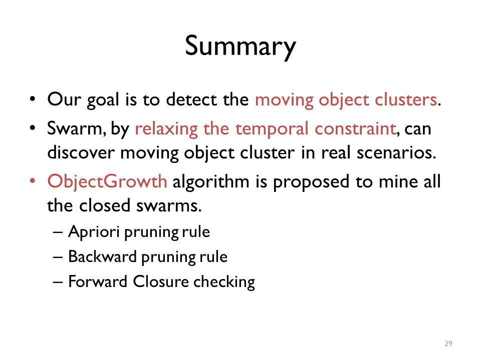 Summary Our goal is to detect the moving object clusters. Swarm, by relaxing the temporal constraint, can discover moving object cluster in real scena