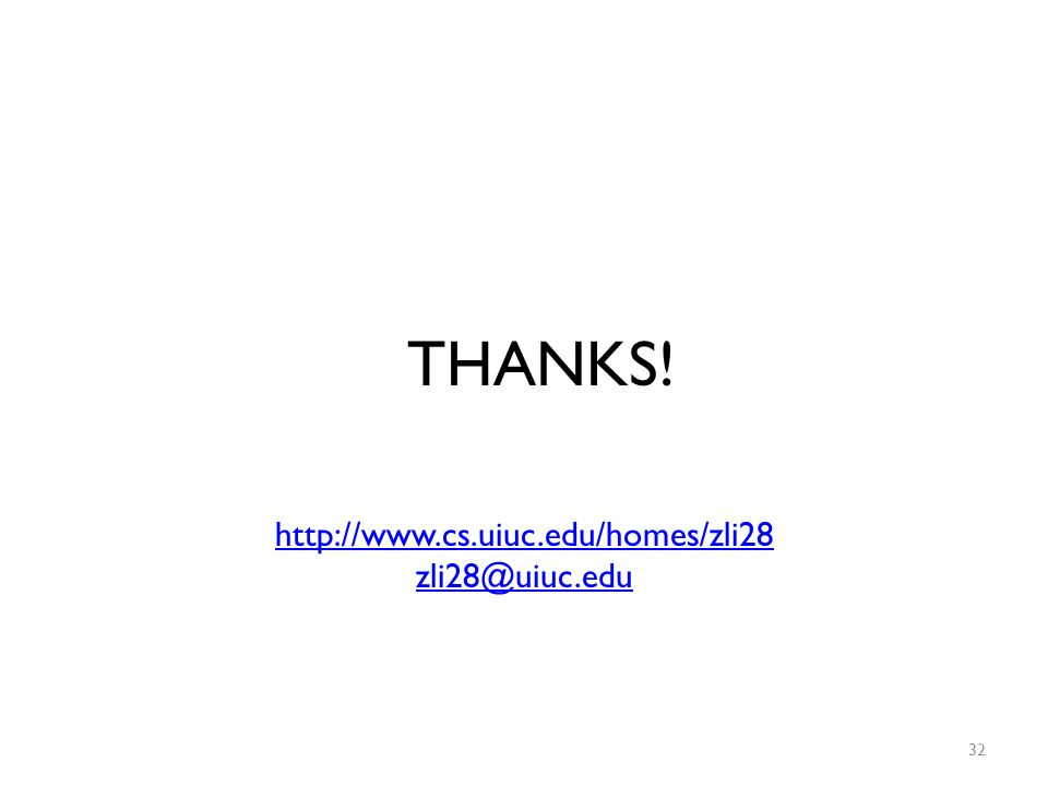 THANKS! 32 http://www.cs.uiuc.edu/homes/zli28 zli28@uiuc.edu