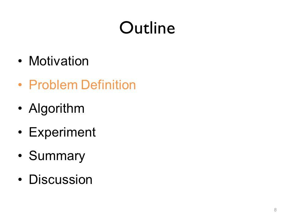 Outline Motivation Problem Definition Algorithm Experiment Summary Discussion 8