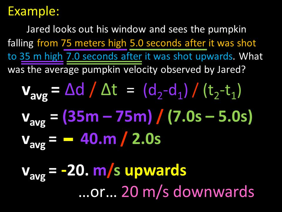Example: Jared looks out his window and sees the pumpkin falling from 75 meters high 5.0 seconds after it was shot to 35 m high 7.0 seconds after it was shot upwards.