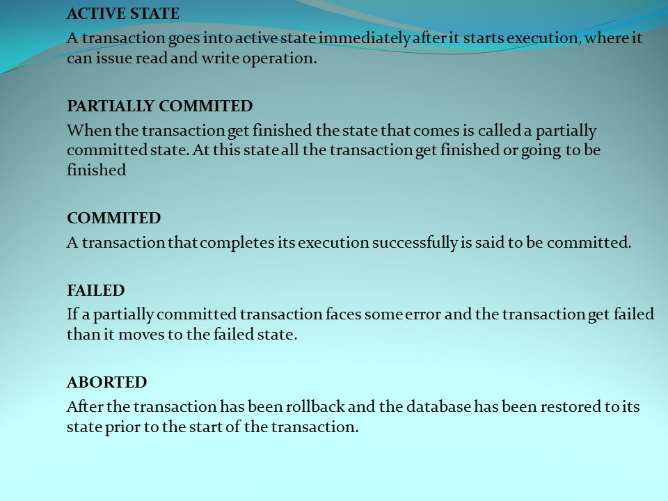 ACTIVE STATE A transaction goes into active state immediately after it starts execution, where it can issue read and write operation.
