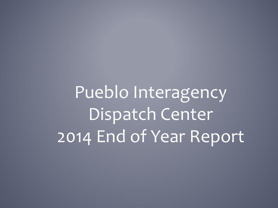 Pueblo Interagency Dispatch Center 2014 End of Year Report