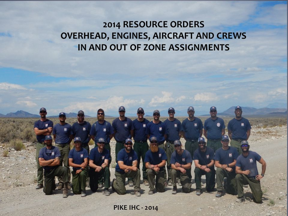 2014 RESOURCE ORDERS OVERHEAD, ENGINES, AIRCRAFT AND CREWS IN AND OUT OF ZONE ASSIGNMENTS PIKE IHC - 2014