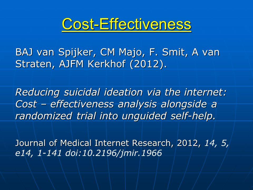 Cost-Effectiveness BAJ van Spijker, CM Majo, F. Smit, A van Straten, AJFM Kerkhof (2012). Reducing suicidal ideation via the internet: Cost – effectiv