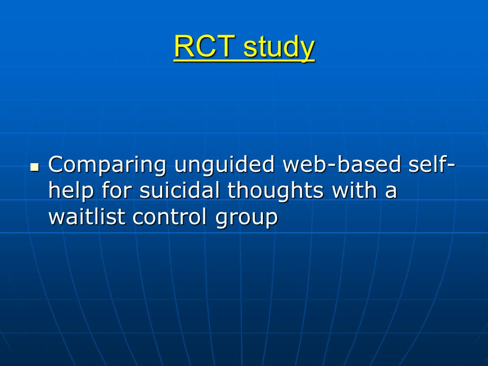 RCT study Comparing unguided web-based self- help for suicidal thoughts with a waitlist control group Comparing unguided web-based self- help for suicidal thoughts with a waitlist control group
