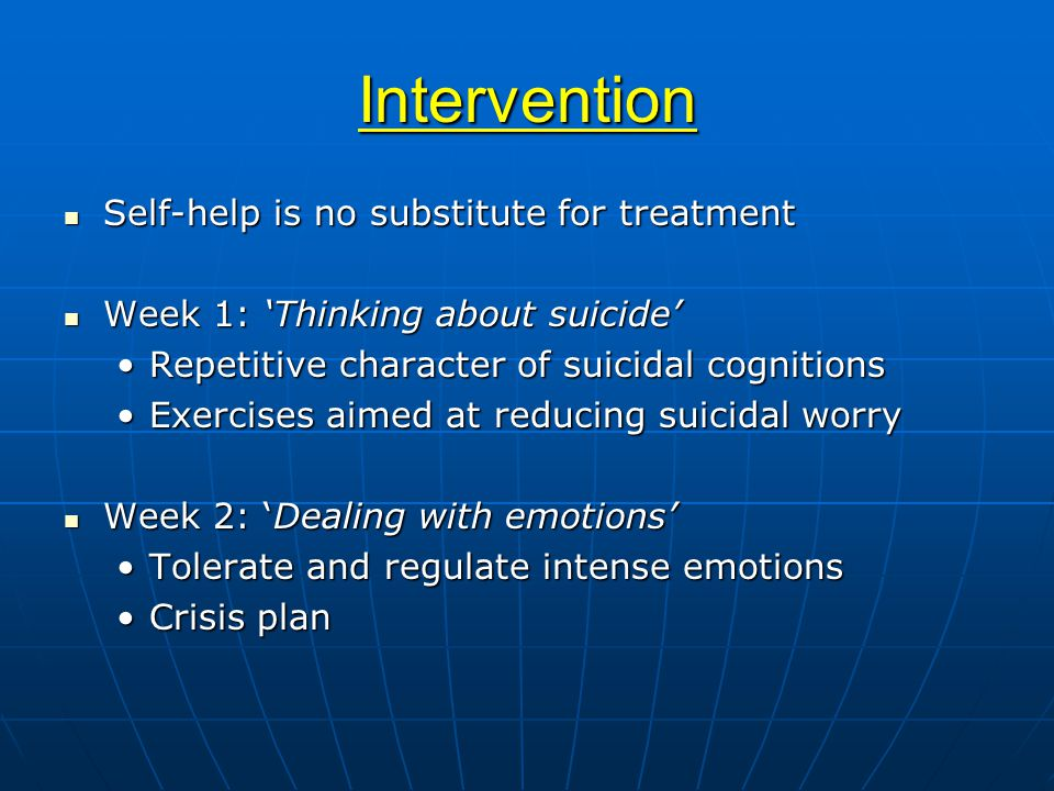 Intervention Self-help is no substitute for treatment Self-help is no substitute for treatment Week 1: 'Thinking about suicide' Week 1: 'Thinking abou