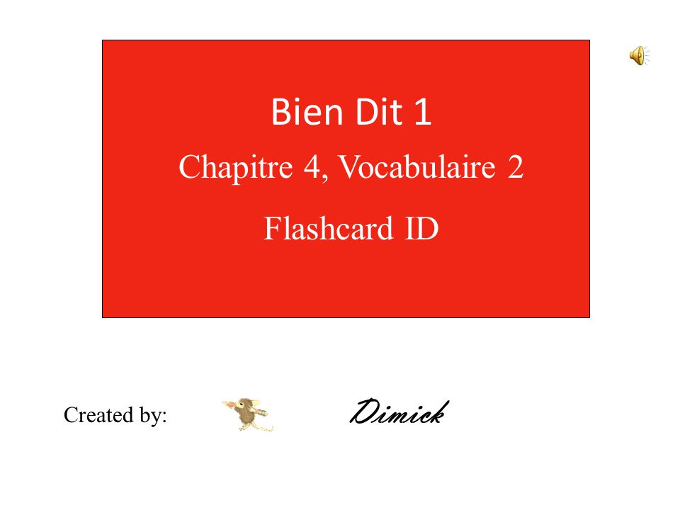 Bien Dit 1 Chapitre 4, Vocabulaire 2 Flashcard ID Created by: Dimick