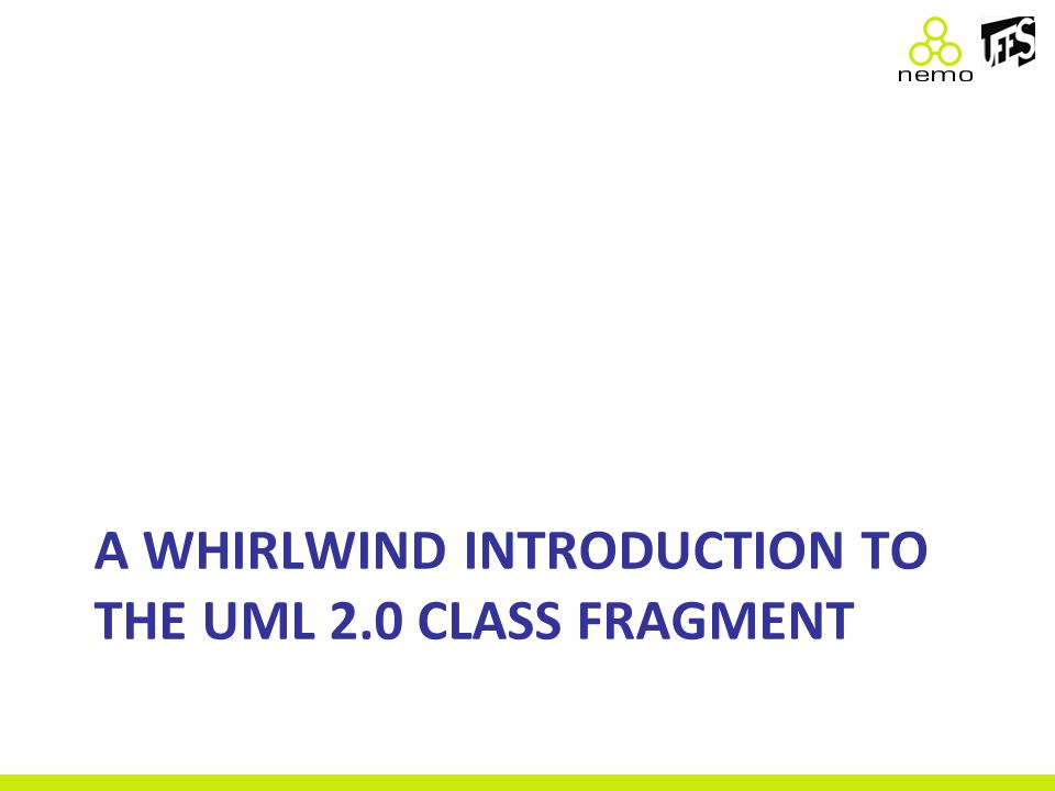 A WHIRLWIND INTRODUCTION TO THE UML 2.0 CLASS FRAGMENT
