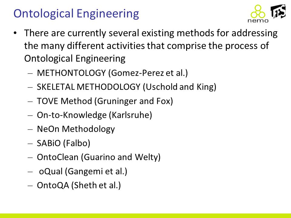 Ontological Engineering There are currently several existing methods for addressing the many different activities that comprise the process of Ontolog