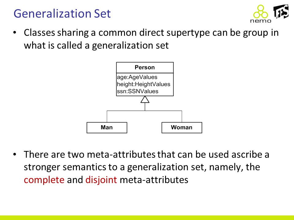 Generalization Set Classes sharing a common direct supertype can be group in what is called a generalization set There are two meta-attributes that ca