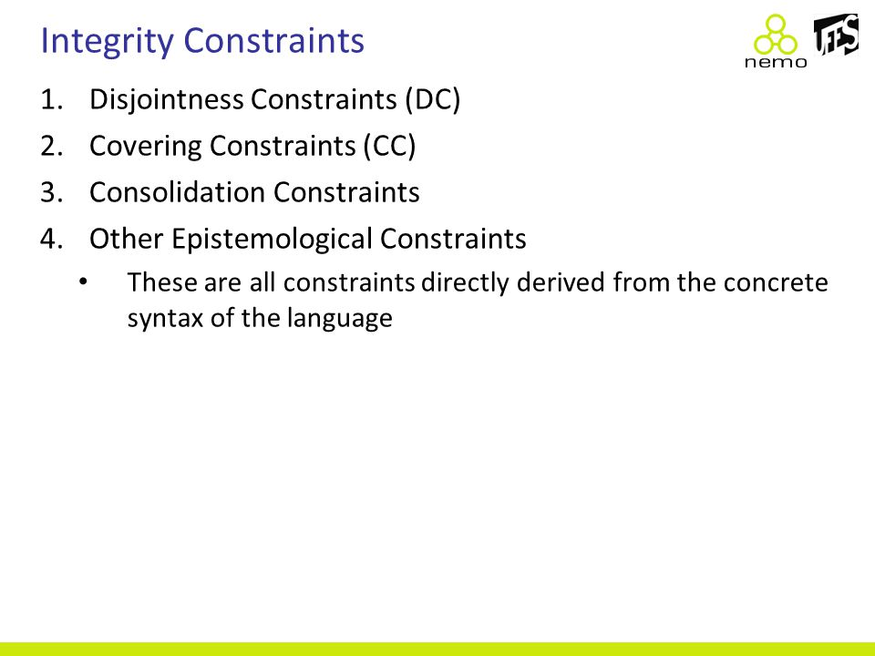 Integrity Constraints 1.Disjointness Constraints (DC) 2.Covering Constraints (CC) 3.Consolidation Constraints 4.Other Epistemological Constraints Thes