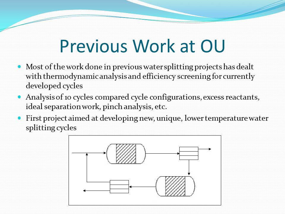 Conclusions Successfully generated and thermodynamically evaluated new water splitting cycles for a variety of cycle configurations Efficiencies of non-electrolysis cycles reached a maximum of ~75% Ideal separation work on average reduced total efficiency about 10% Successful in identifying hybrid cycles and additional electric work.