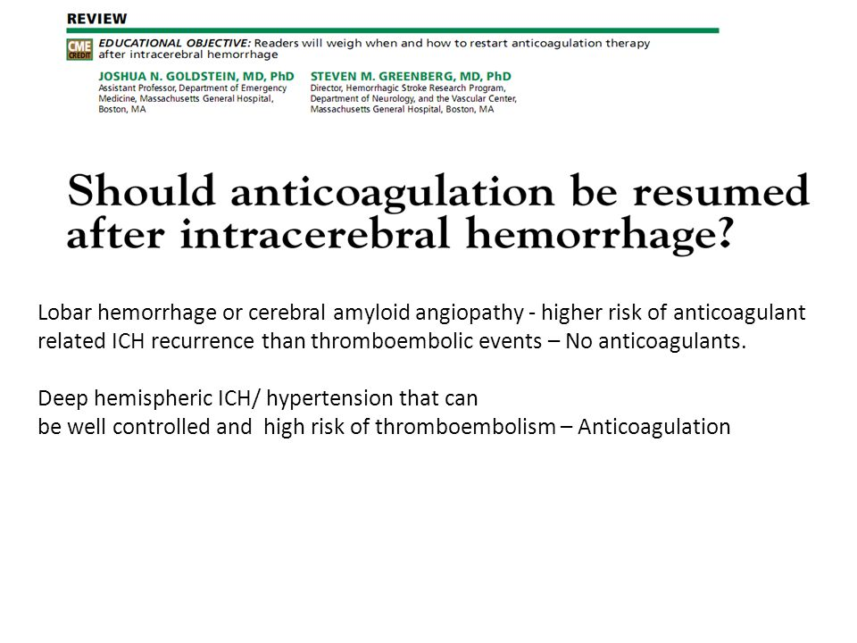 Lobar hemorrhage or cerebral amyloid angiopathy - higher risk of anticoagulant related ICH recurrence than thromboembolic events – No anticoagulants.