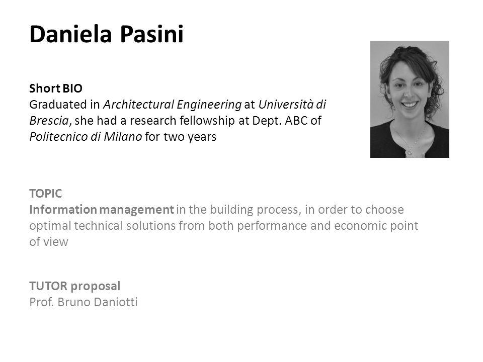 Daniela Pasini Short BIO Graduated in Architectural Engineering at Università di Brescia, she had a research fellowship at Dept. ABC of Politecnico di